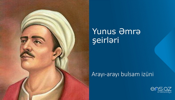 Yunus Əmrə - Arayı-arayı bulsam izüni