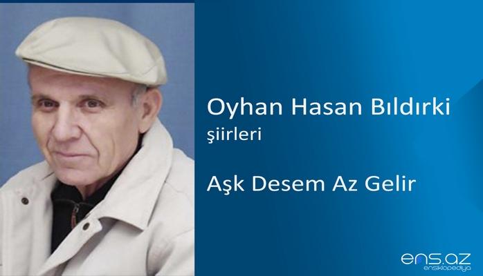 Oyhan Hasan Bıldırki - Aşk Desem Az Gelir