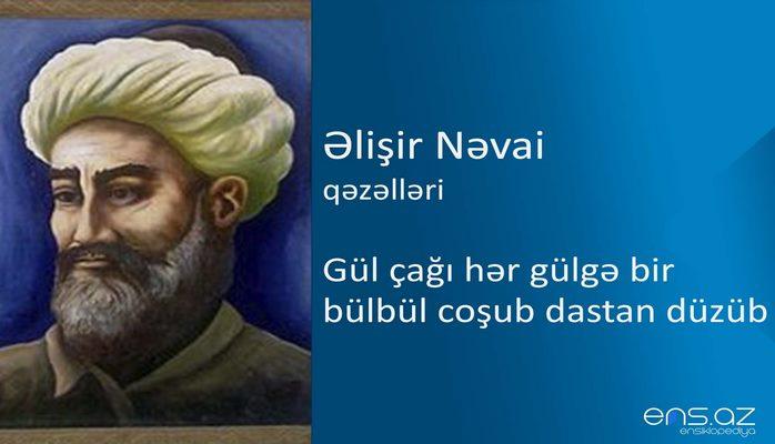Əlişir Nəvai - Gül çağı hər gülgə bir bülbül coşub dastan düzüb