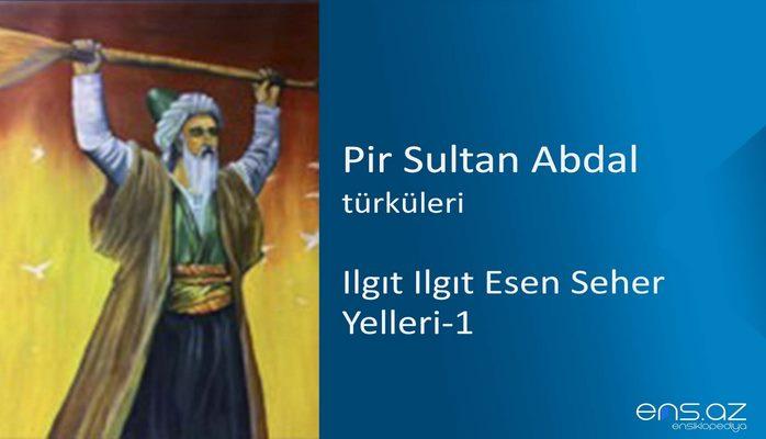 Pir Sultan Abdal - Ilgıt Ilgıt Esen Seher Yelleri-1