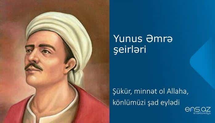 Yunus Əmrə - Şükür, minnət ol Allaha, könlümüzi şad eylədi
