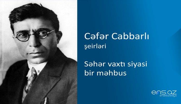 Cəfər Cabbarlı - Səhər vaxtı siyasi bir məhbus