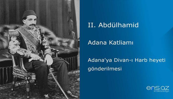 II. Abdülhamid - Adana Katliamı/Adana'ya Divan-ı Harb heyeti gönderilmesi