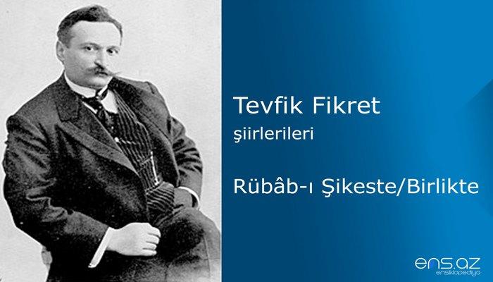 Tevfik Fikret - Rübabı Şikeste/Birlikte