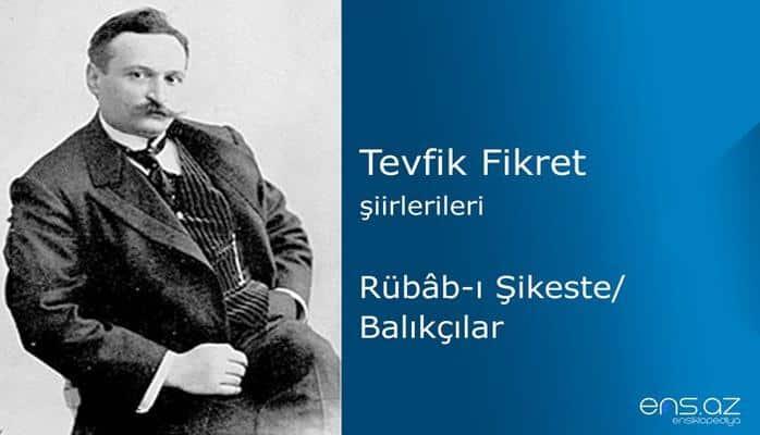 Tevfik Fikret - Rübabı Şikeste/Balıkçılar