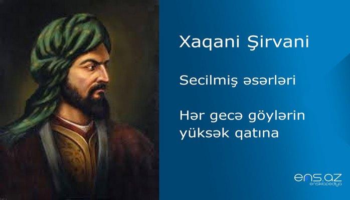 Xaqani Şirvani - Hər gecə göylərin yüksək qatına