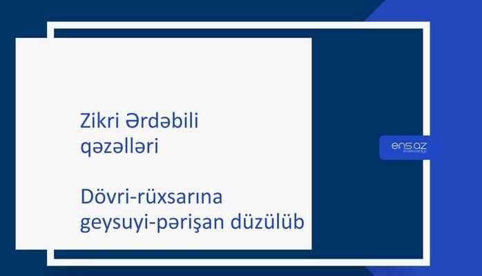Zikri Ərdəbili - Dövri-rüxsarına geysuyi-pərişan düzülüb