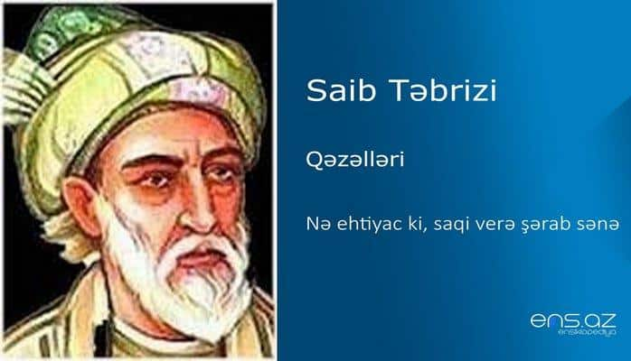 Saib Təbrizi - Nə ehtiyac ki, saqi verə şərab sənə