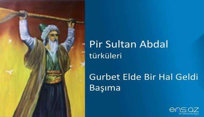 Pir Sultan Abdal - Gurbet elde bir hal geldi başıma