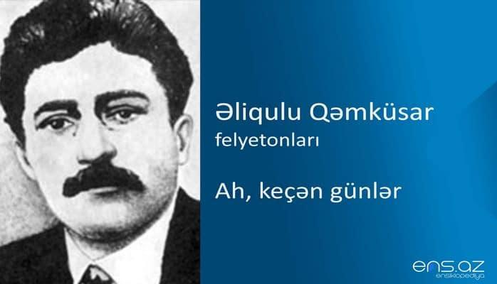 Əliqulu Qəmküsar - Ah, keçən günlər