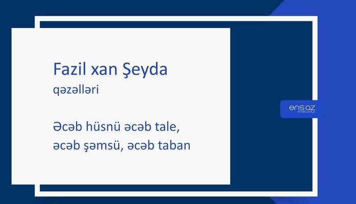 Fazil xan Şeyda - Əcəb hüsnü əcəb tale, əcəb şəmsü, əcəb taban