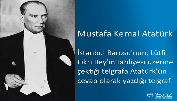 Mustafa Kemal Atatürk - İstanbul Barosu'nun, Lütfi Fikri Bey'in tahliyesi üzerine çektiği telgrafa Atatürk'ün cevap olarak yazdığı telgraf (26 Şubat 1924)
