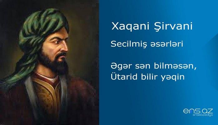 Xaqani Şirvani - Əgər sən bilməsən, Ütarid bilir yəqin