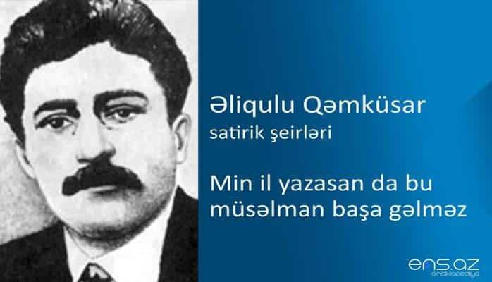 Əliqulu Qəmküsar - Min il yazasan da bu müsəlman başa gəlməz