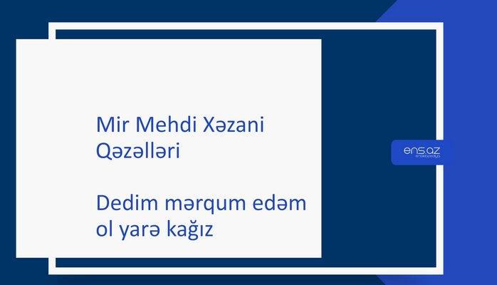 Mir Mehdi Xəzani - Dedim mərqum edəm ol yarə kağız