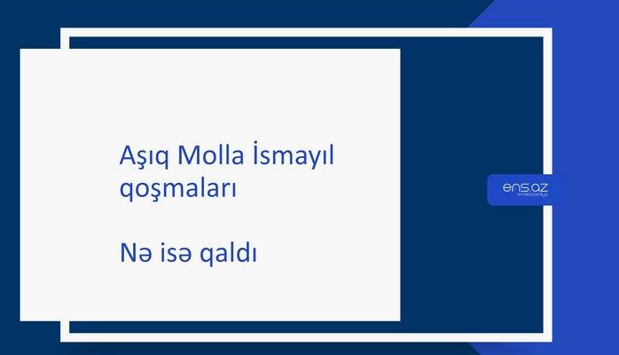 Aşıq Molla İsmayıl - Nə isə qaldı