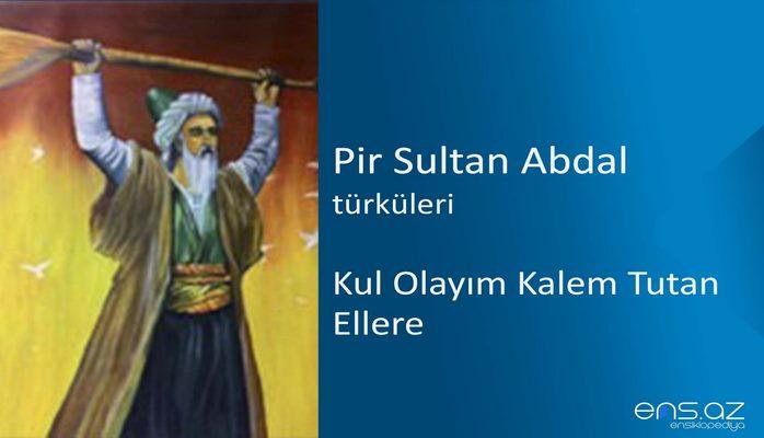 Pir Sultan Abdal - Kul olayım kalem tutan ellere