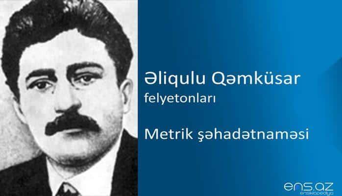 Əliqulu Qəmküsar - Metrik şəhadətnaməsi