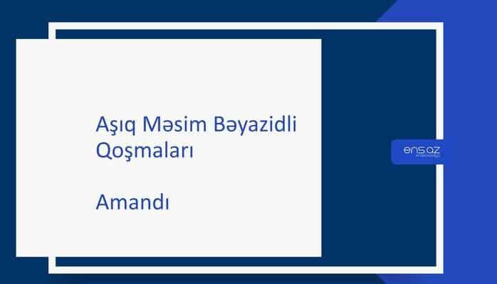 Aşıq Məsim Bəyazidli - Amandı