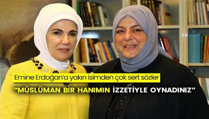 Emine Erdoğan'a yakın isimden çok sert sözler: Müslüman bir hanımın izzetiyle oynadınız