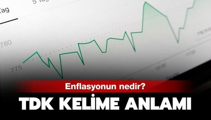 Enflasyon ne demek? Enflasyon kelimesi TDK anlamı nedir?