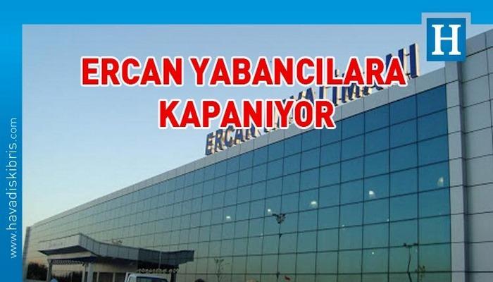 Ercan 4 günlüğüne yabancı yolculara kapatılıyor