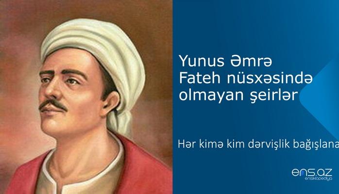 Yunus Əmrə - Hər kimə kim dərvişlik bağışlana