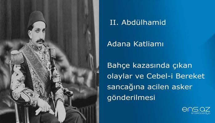 II. Abdülhamid - Adana Katliamı/Bahçe kazasında çıkan olaylar ve Cebel-i Bereket sancağına acilen asker gönderilmesi