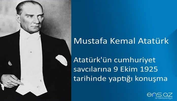 Mustafa Kemal Atatürk - Atatürk'ün cumhuriyet savcılarına 9 Ekim 1925 tarihinde yaptığı konuşma