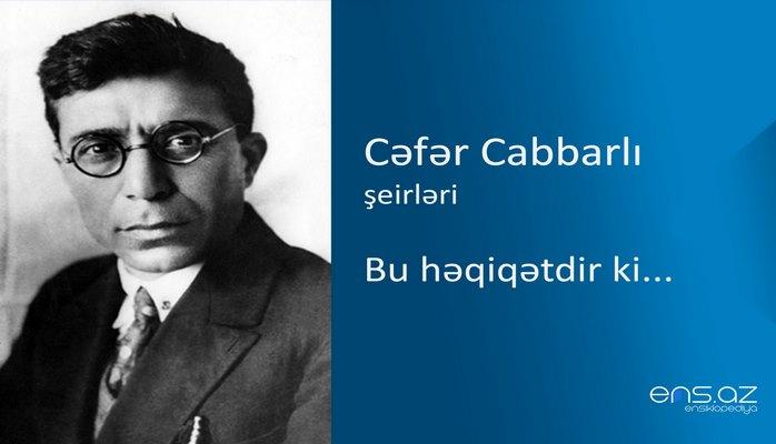 Cəfər Cabbarlı - Bu həqiqətdir ki...