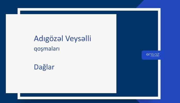 Adıgözəl Veysəlli - Dağlar