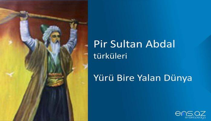 Pîr Sultan Abdal - Yürü bire yalan dünya