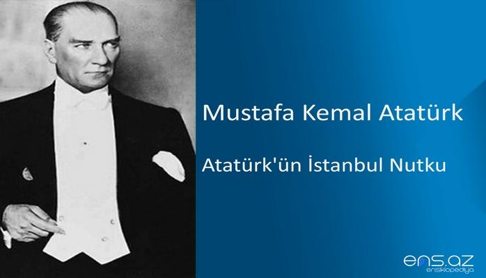 Mustafa Kemal Atatürk - Atatürk'ün İstanbul Nutku