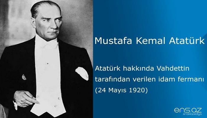 Mustafa Kemal Atatürk - Atatürk hakkında Vahdettin tarafından verilen idam fermanı (24 Mayıs 1920)