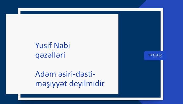 Yusif Nabi - Adəm əsiri-dəsti-məşiyyət deyilmidir