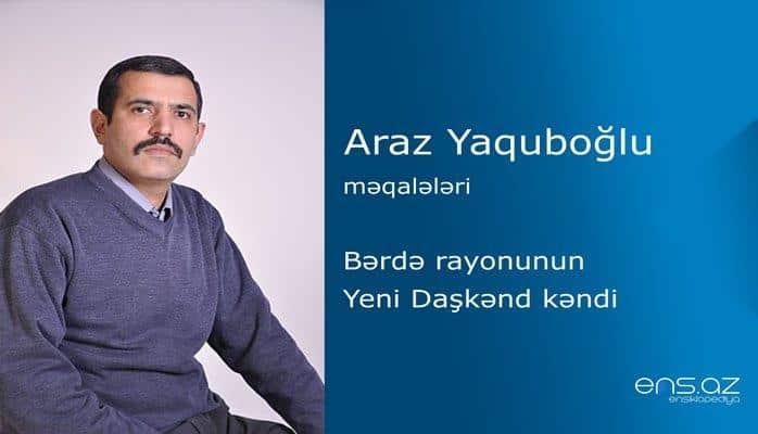 Araz Yaquboğlu - Bərdə rayonunun Yeni Daşkənd kəndi