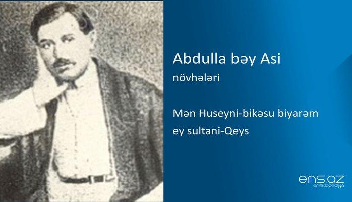 Abdulla bəy Asi - Mən Huseyni-bikəsu biyarəm ey sultani-Qeys