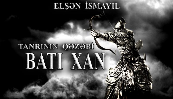 """ELŞƏN İSMAYIL - """"Tanrının  Qəzəbi"""" Batı xan"""