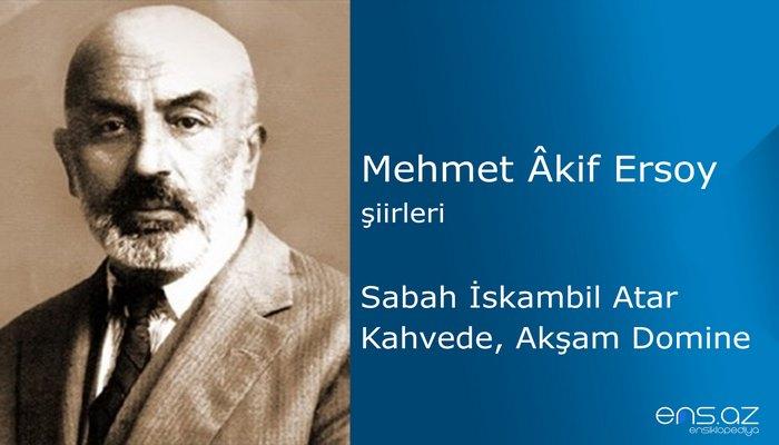 Mehmet Akif Ersoy - Sabah İskambil Atar Kahvede, Akşam Domine...