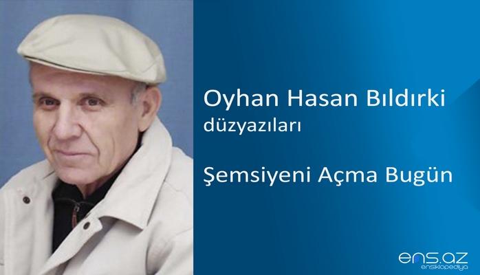 Oyhan Hasan Bıldırki - Şemsiyeni Açma Bugün