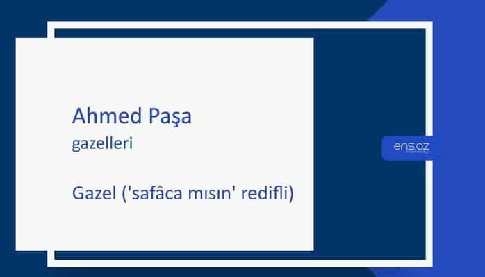 Ahmed Paşa - Gazel ('safâca mısın' redifli)