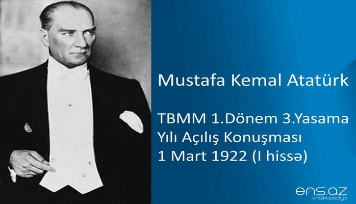 Mustafa Kemal Atatürk - TBMM 1.Dönem 3.Yasama Yılı Açılış Konuşması 1 Mart 1922 (I hssə)