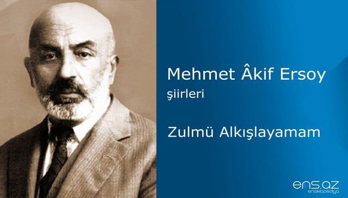 Mehmet Akif Ersoy - Zulmü Alkışlayamam