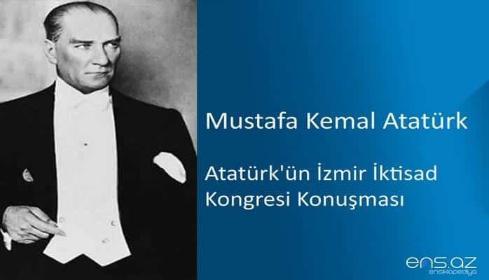 Mustafa Kemal Atatürk - Atatürk'ün İzmir İktisad Kongresi Konuşması