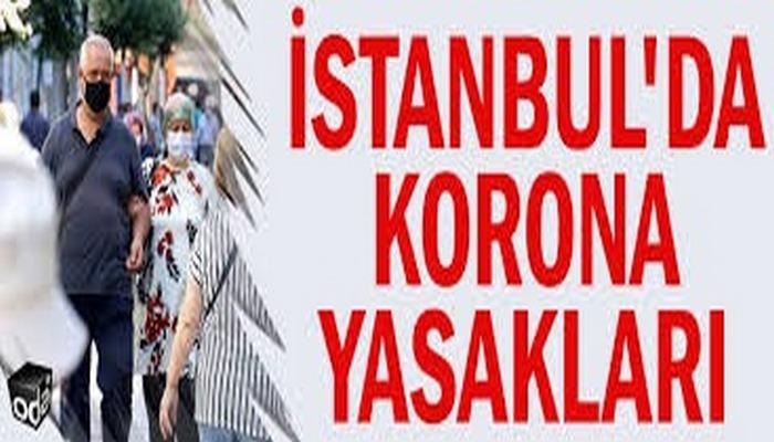 İstanbul Valiliği duyurdu: Yeni corona virüsü yasakları!