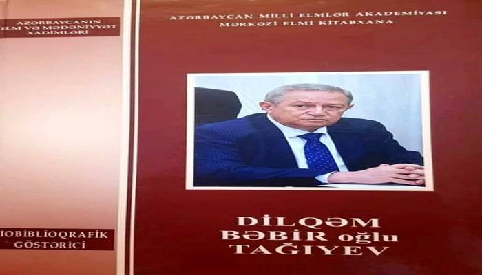 MEK akademik Dilqəm Tağıyevin biblioqrafik  göstəricisini təqdim edir