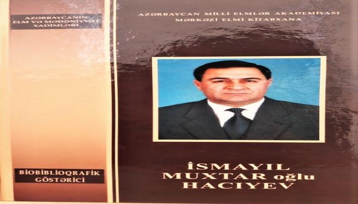 MEK tərəfindən AMEA Naxçıvan Bölməsinin sədri, akademik İsmayıl Hacıyevin biblioqrafik göstəricisi dərc edilib