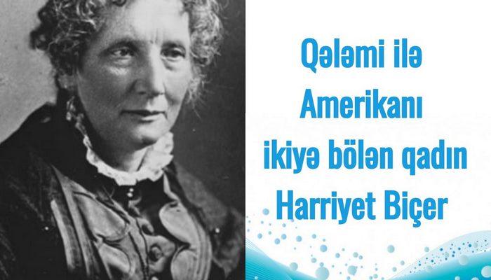 Qələmi ilə Amerikanı ikiyə bölən qadın-Harriyet Biçer