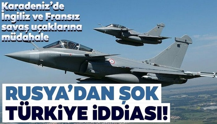 Rusya'dan şok Türkiye iddiası! Karadeniz'de İngiliz ve Fransız savaş uçaklarına müdahale