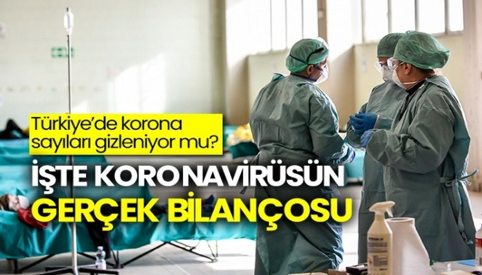 Türkiye'de korona sayıları gizleniyor mu? İşte koronavirüsün gerçek bilançosu